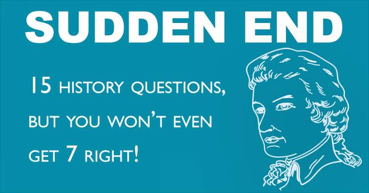 History Sudden End Quiz