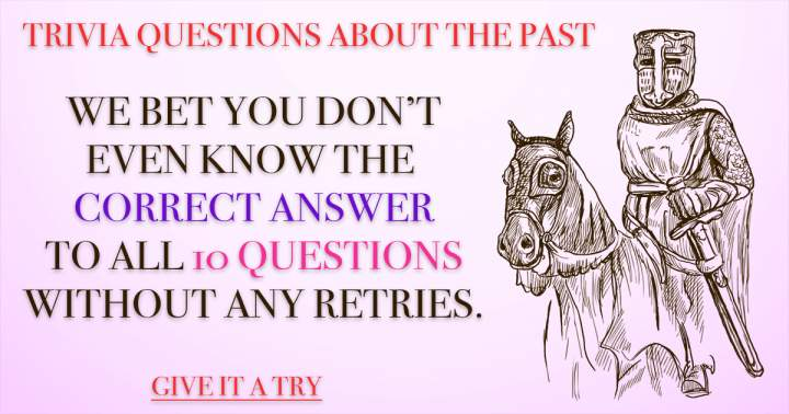 Trivia Questions About The Past