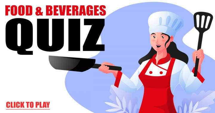Quiz About Food & Beverages
