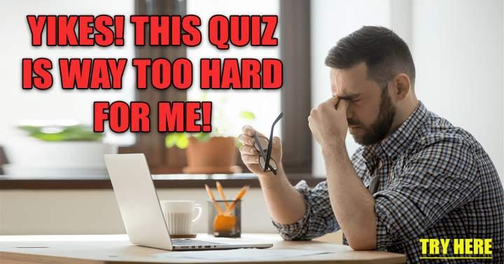 Very HARD Knowledge Quiz